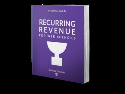 Recurring Revenue For Web Agencies: The Book by Visnja Zeljeznjak