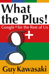 What The Plus! - a Google+ ebook by Guy Kawasaki